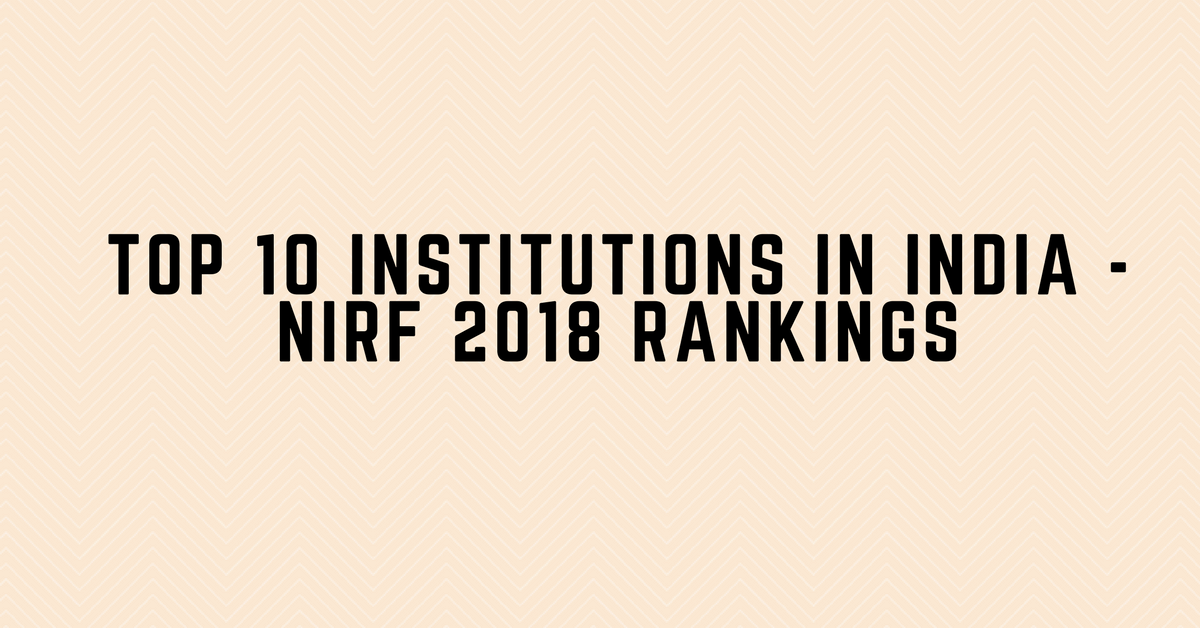 Top 10 Indian Institutions NIRF Ranking 2018
