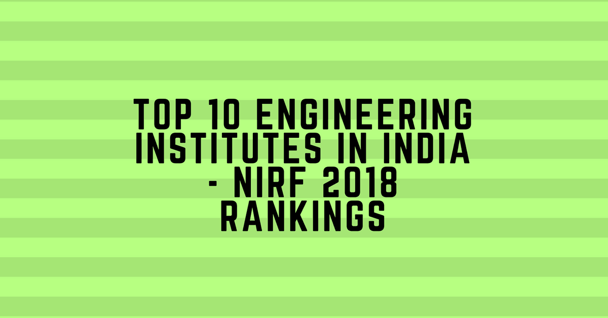 Top 10 Engineering Institutes in India – NIRF Ranking 2018