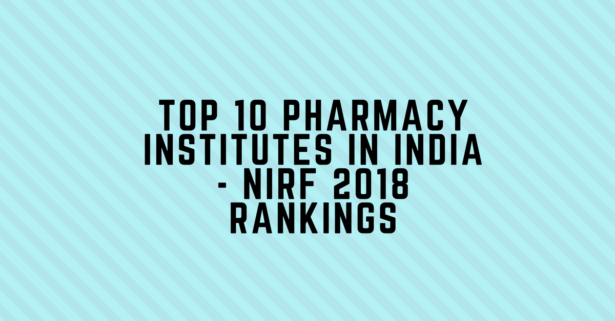 Top 10 Pharmacy Institutes in India – NIRF Ranking 2018