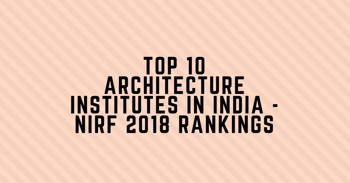 Top 10 Architecture Institutes in India – NIRF Ranking 2018