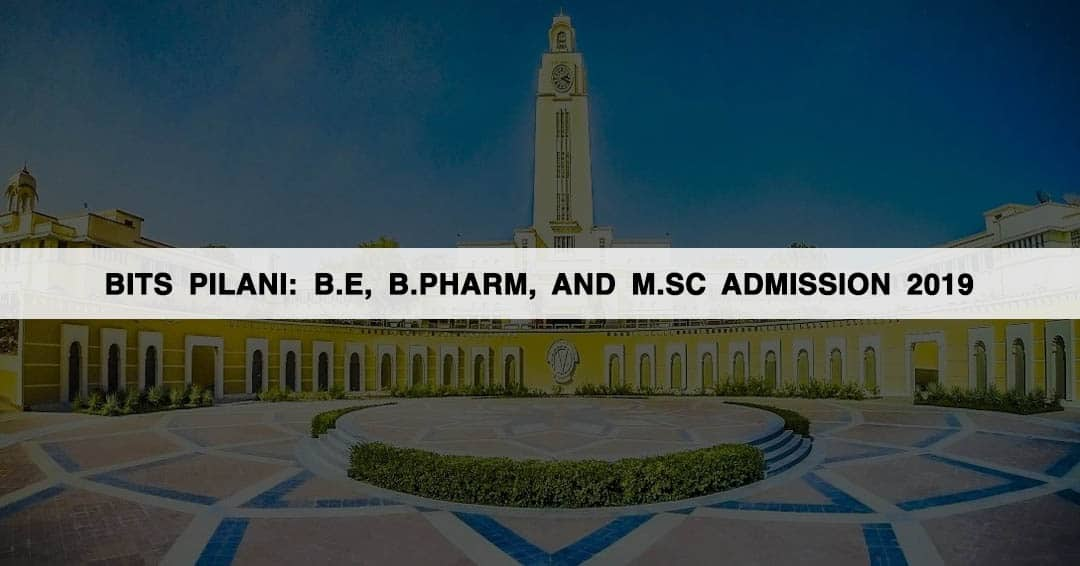 BITS Pilani: B.E, B.Pharm, and M.Sc Admission 2019