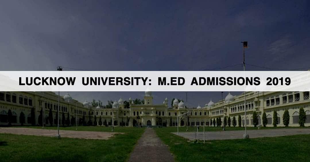 Lucknow University: M.Ed Admissions 2019