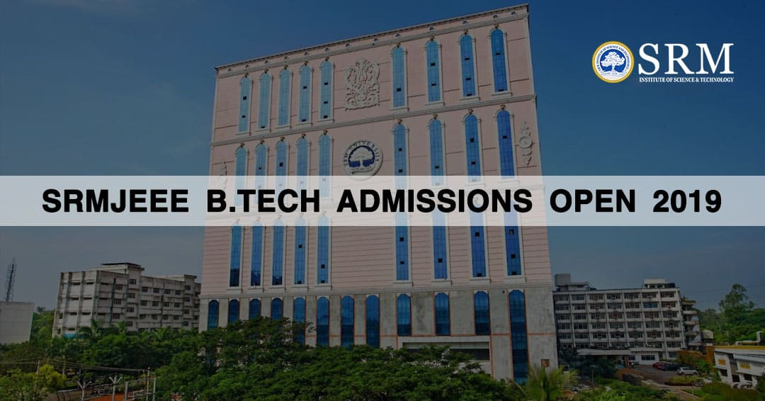 SRMJEEE B.Tech Admissions Open 2019: Application form