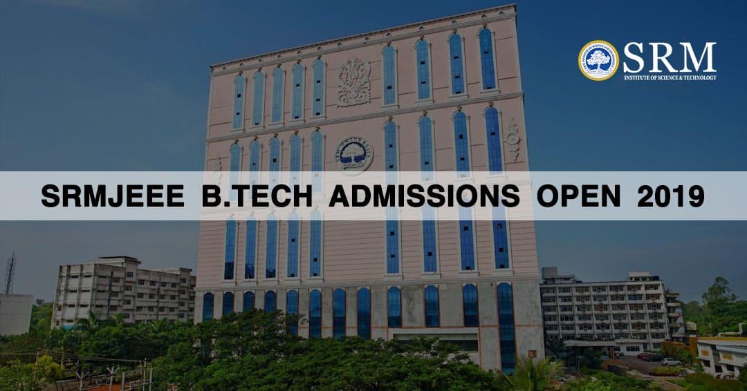 SRMJEEE B.Tech Admissions Open 2019: Application form