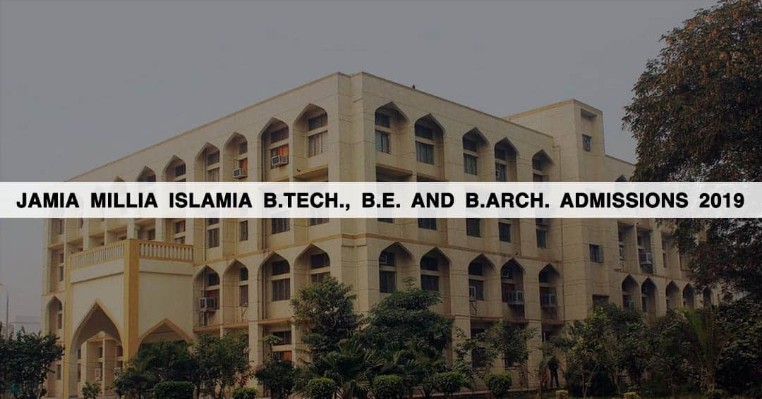Jamia Millia Islamia B.Tech., B.E. and B.Arch. Admissions 2019: Course, Fees, Result, Login, Entrance Exams