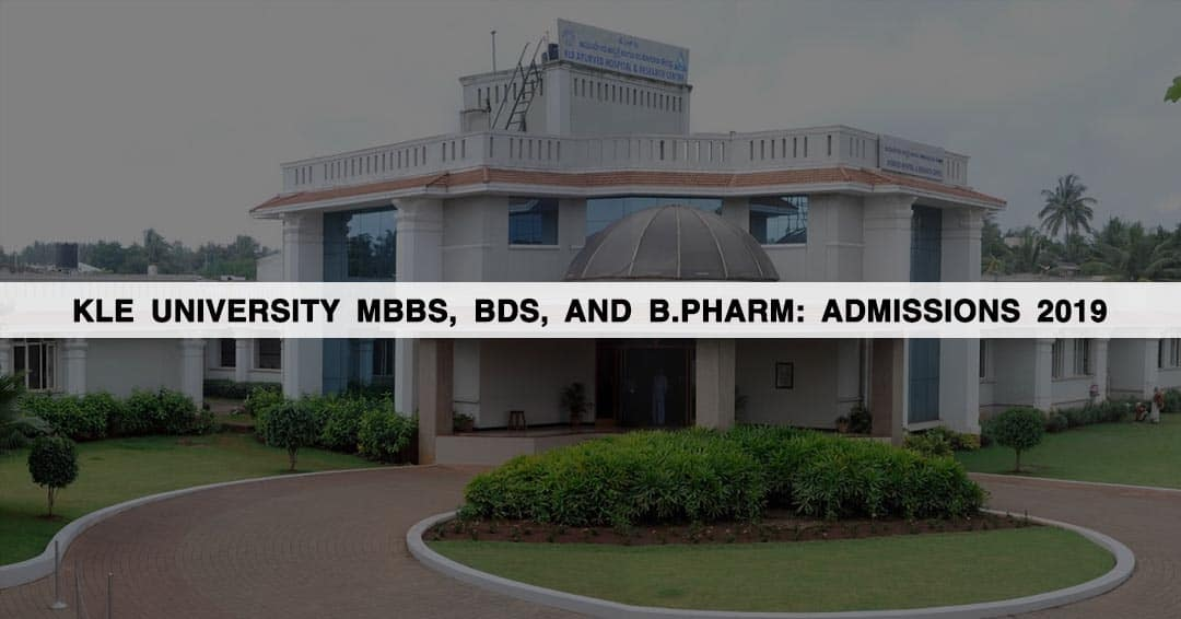 KLE University MBBS, BDS, and B.Pharm: Admissions 2019, Courses, Application form, Cut Off