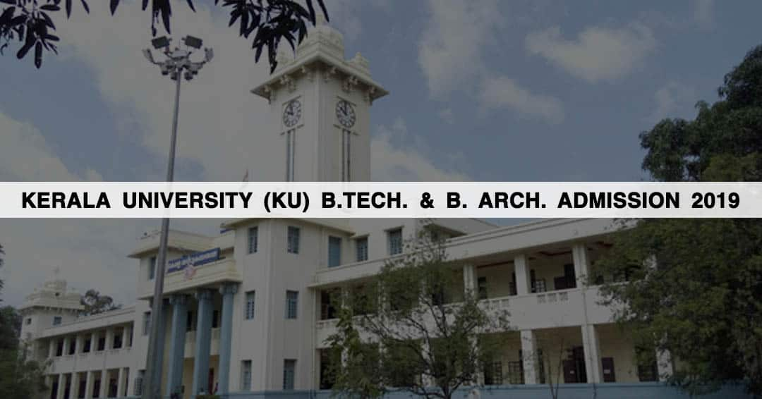 Kerala University (KU) B.Tech. & B. Arch. Admission 2019: Courses, Eligibility, Result