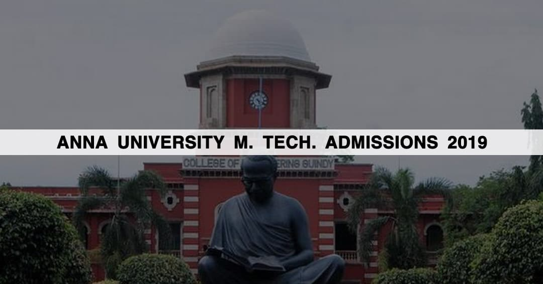 Anna University M. Tech. Admissions 2019: Application Form, Eligibility, Result
