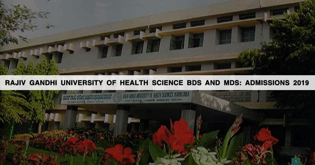 Rajiv Gandhi University of Health Science (RGUHS) BDS and MDS: Admissions 2019