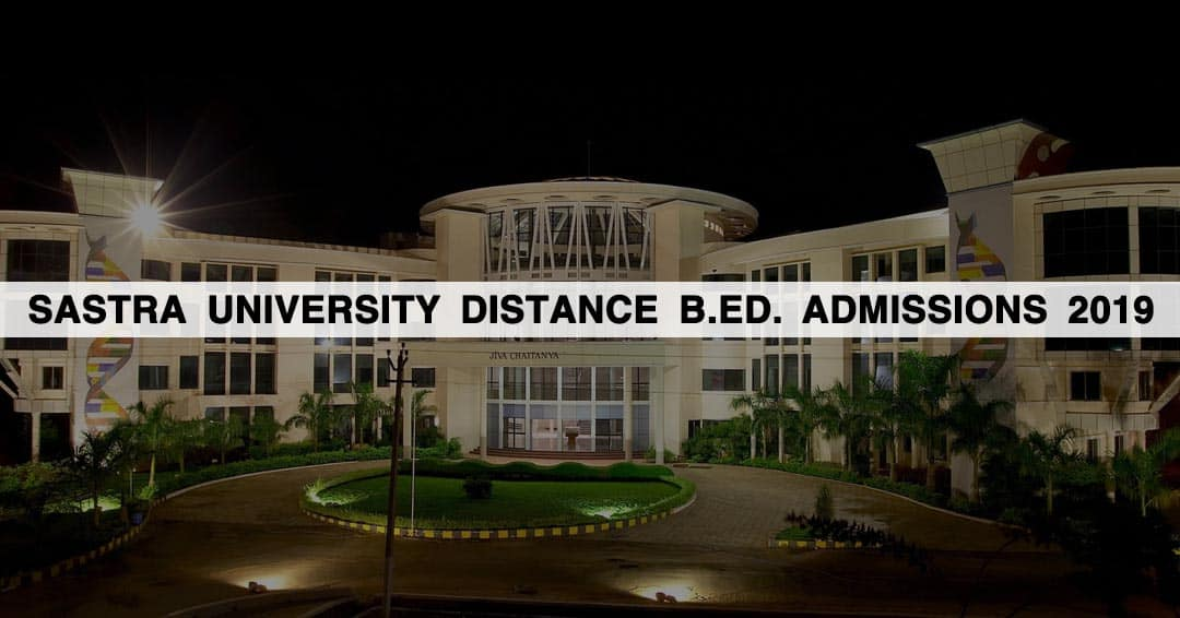 Sastra University Distance B.Ed. Admissions 2019: Courses, Application Process, Eligibility
