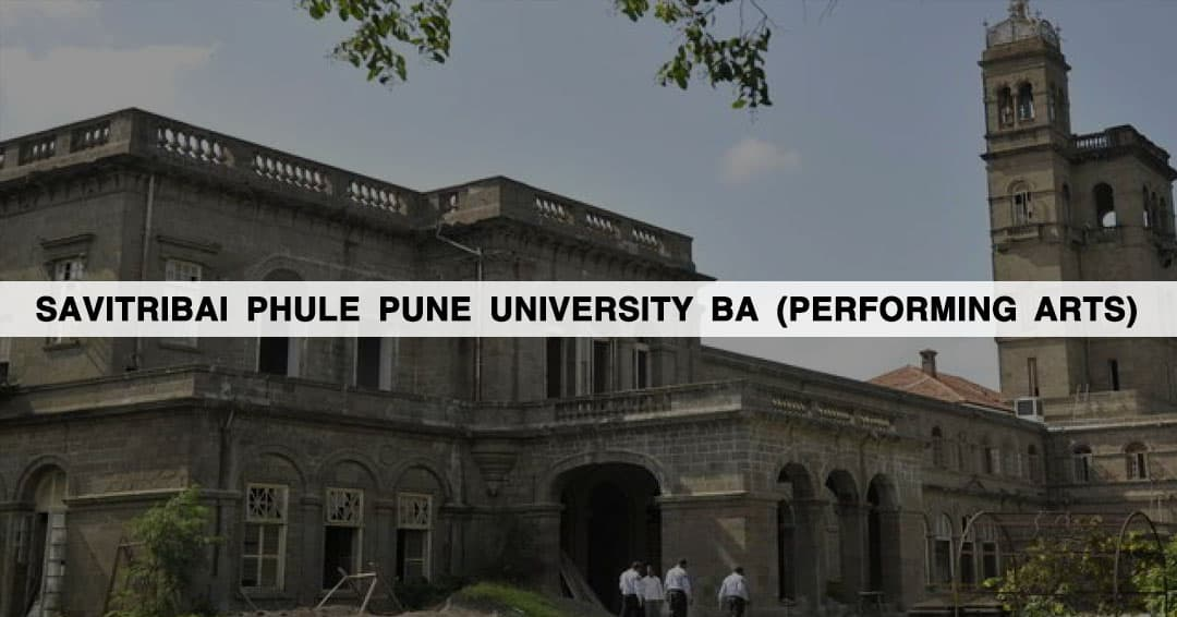 Savitribai Phule Pune University (SPPU) BA (Performing Arts): Admissions 2019